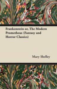 Frankenstein Or, The Modern Prometheus (Fantasy And Horror Classics) - 2854886243
