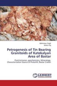 Petrogenesis Of Tin Bearing Granitoids Of Katekalyan Area Of Bastar - 2860634260