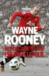 Wayne Rooney: My Decade In The Premier League - 2848651215