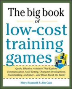 Big Book Of Low - Cost Training Games: Quick, Effective Activities That Explore Communication, Goal Setting, Character Development, Teambuilding, And - 2840850447