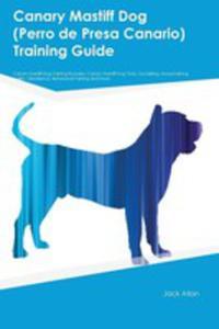 Canary Mastiff Dog (Perro De Presa Canario) Training Guide Canary Mastiff Dog Training Includes - 2853979879