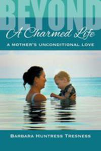 Beyond A Charmed Life, A Mother's Unconditional Love - 2852924795