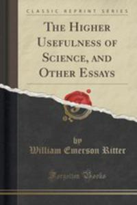 The Higher Usefulness Of Science, And Other Essays (Classic Reprint) - 2852859478