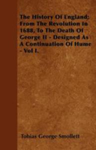 The History Of England; From The Revolution In 1688, To The Death Of George II - Designed As A Continuation Of Hume - Vol I. - 2853041396