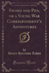 Sword And Pen, Or A Young War Correspondent's Adventures (Classic Reprint) - 2854665376