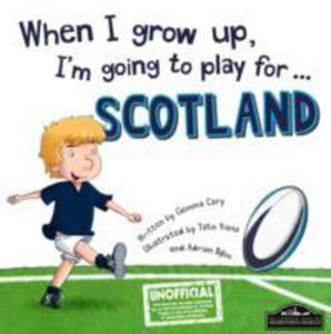 When I Grow Up, I'm Going To Play For Scotland (Rugby) - 2846937695