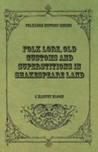 Folk Lore, Old Customs And Superstitions In Shakespeare Land - 2855787484