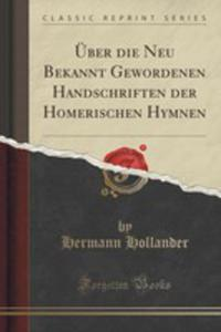 Über Die Neu Bekannt Gewordenen Handschriften Der Homerischen Hymnen (Classic Reprint) - 2855150837