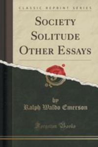 Society Solitude Other Essays (Classic Reprint) - 2852883772