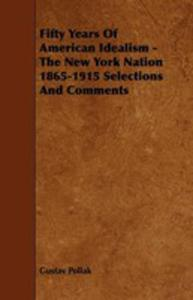 Fifty Years Of American Idealism - The New York Nation 1865-1915 Selections And Comments - 2854846250