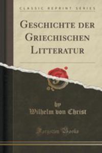 Wilhelm Von Christs Geschichte Der Griechischen Litteratur, Vol. 1 - 2861155478