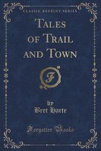 Tales Of Trail And Town (Classic Reprint) - 2852951389