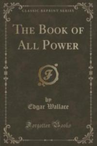 The Book Of All Power (Classic Reprint) - 2854830520