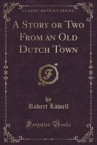 A Story Or Two From An Old Dutch Town (Classic Reprint) - 2860575119