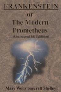 Frankenstein Or The Modern Prometheus (Uncensored 1818 Edition) - 2853971205