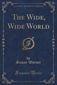 The Wide, Wide World (Classic Reprint) - 2852986334