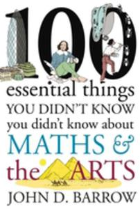 100 Essential Things You Didn't Know You Didn't Know About Maths And The Arts - 2840157478