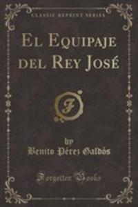 El Equipaje Del Rey José (Classic Reprint) - 2861267627