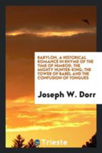 Babylon, A Historical Romance In Rhyme Of The Time Of Nimrod, The Mighty Hunter-king; The Tower Of Babel And The Confusion Of Tongues - 2856365435