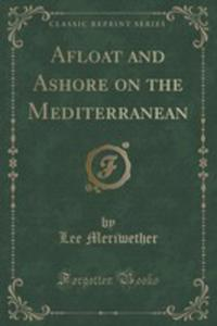 Afloat And Ashore On The Mediterranean (Classic Reprint) - 2854676681