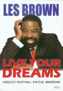 Live Your Dreams. Urzeczywistniaj Swoje Marzenia