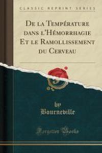 De La Température Dans L'hémorrhagie Et Le Ramollissement Du Cerveau (Classic Reprint) - 2855791092