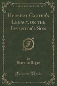 Herbert Carter's Legacy, Or The Inventor's Son (Classic Reprint) - 2855692199