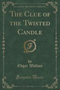 The Clue Of The Twisted Candle (Classic Reprint) - 2854755856
