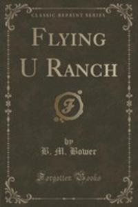 Flying U Ranch (Classic Reprint) - 2852988141