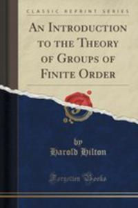 An Introduction To The Theory Of Groups Of Finite Order (Classic Reprint) - 2855693913