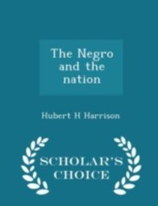The Negro And The Nation - Scholar's Choice Edition - 2849929382