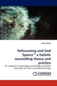 Refocussing And God Spaces A Holistic Counselling Theory And Practice - 2860265988