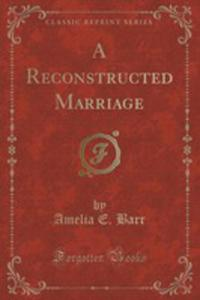 A Reconstructed Marriage (Classic Reprint) - 2854023108
