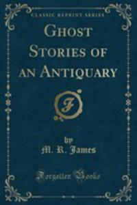 Ghost Stories Of An Antiquary (Classic Reprint) - 2855739077