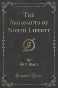 The Argonauts Of North Liberty (Classic Reprint) - 2860699925