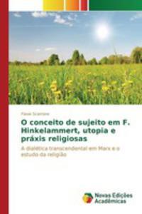 O Conceito De Sujeito Em F. Hinkelammert, Utopia E Práxis Religiosas - 2857262380