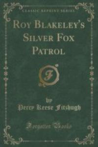 Roy Blakeley's Silver Fox Patrol (Classic Reprint) - 2854799817