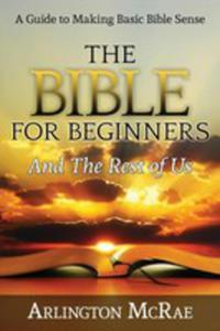 The Bible For Beginners And The Rest Of Us - 2860631421