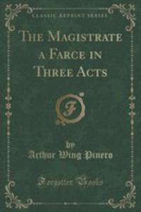 The Magistrate A Farce In Three Acts (Classic Reprint) - 2852982030