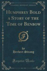 Humphrey Bold A Story Of The Time Of Benbow (Classic Reprint) - 2860576202