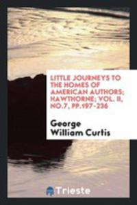 Little Journeys To The Homes Of American Authors; Hawthorne; Vol. Ii, No.7, Pp.197-236 - 2856365182