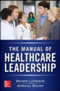 Manual Of Healthcare Leadership - Essential Strategies For Physician And Administrative Leaders - 2849502767
