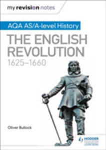 My Revision Notes: Aqa As/a-level History: The English Revolution, 1625-1660 - 2860487186