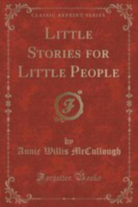 Little Stories For Little People (Classic Reprint) - 2871305018