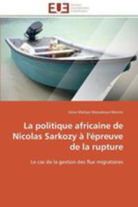 La Politique Africaine De Nicolas Sarkozy A L'epreuve De La Rupture - 2857214870