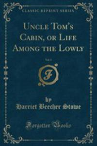Uncle Tom's Cabin, Or Life Among The Lowly, Vol. 1 Of 2 - 2855121841