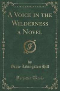 A Voice In The Wilderness A Novel (Classic Reprint) - 2852900225