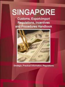 Singapore Customs, Export-import Regulations, Incentives And Procedures Handbook - 2871255955