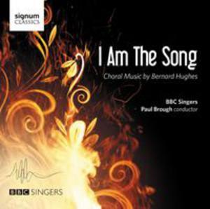 Hughes: I Am The Song - Choral Music By Bernard Hughes - 2840379062