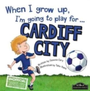 When I Grow Up I'm Going To Play For Cardiff - 2860409952